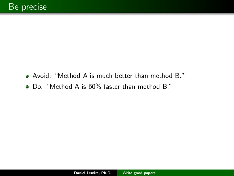 "Be precise Avoid: ""Method A is much better than..."