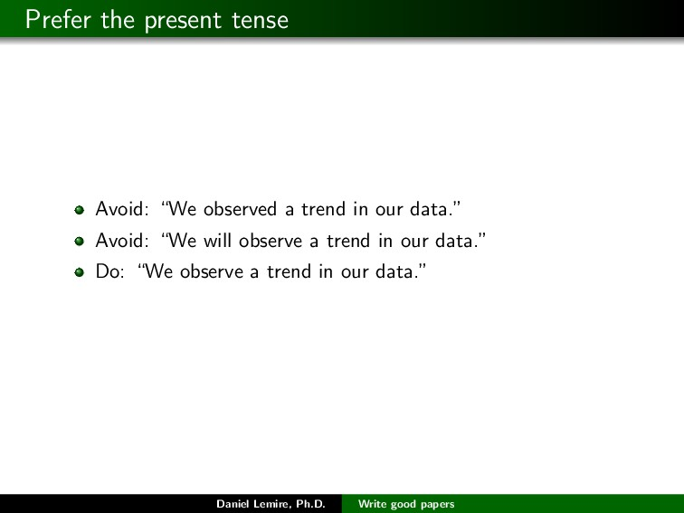 "Prefer the present tense Avoid: ""We observed a ..."