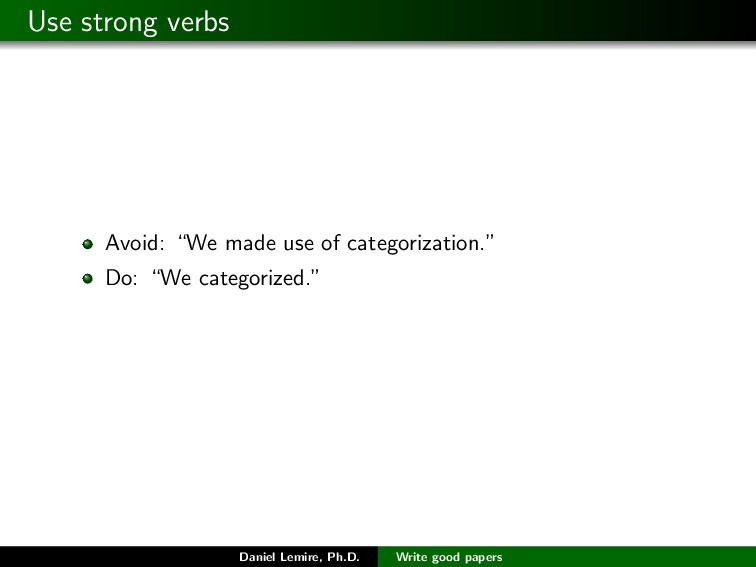 "Use strong verbs Avoid: ""We made use of categor..."