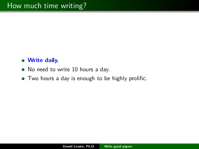 How much time writing? Write daily. No need to ...