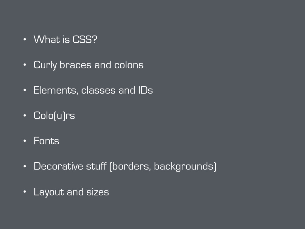 • What is CSS? • Curly braces and colons • Elem...