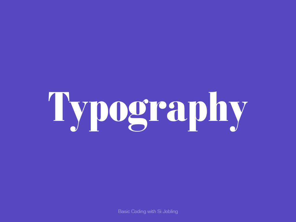 Basic Coding with Si Jobling Typography