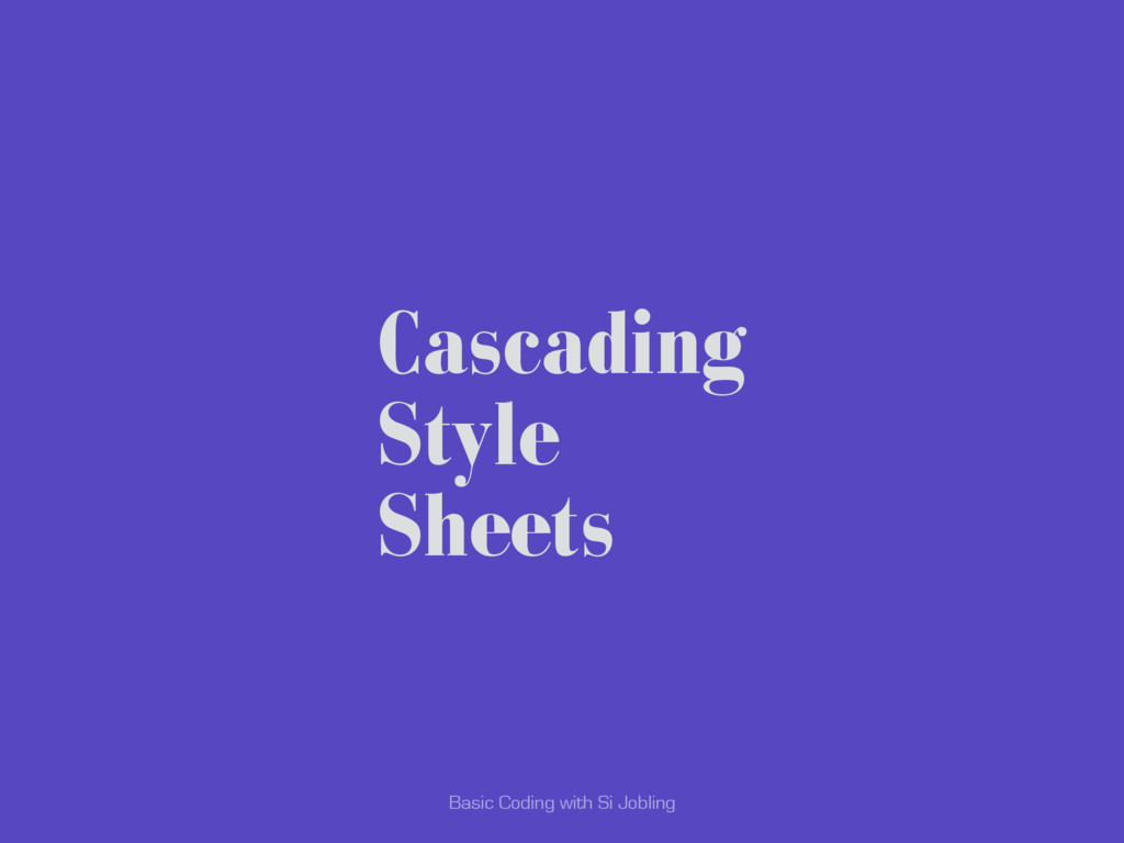 Basic Coding with Si Jobling Cascading Style Sh...