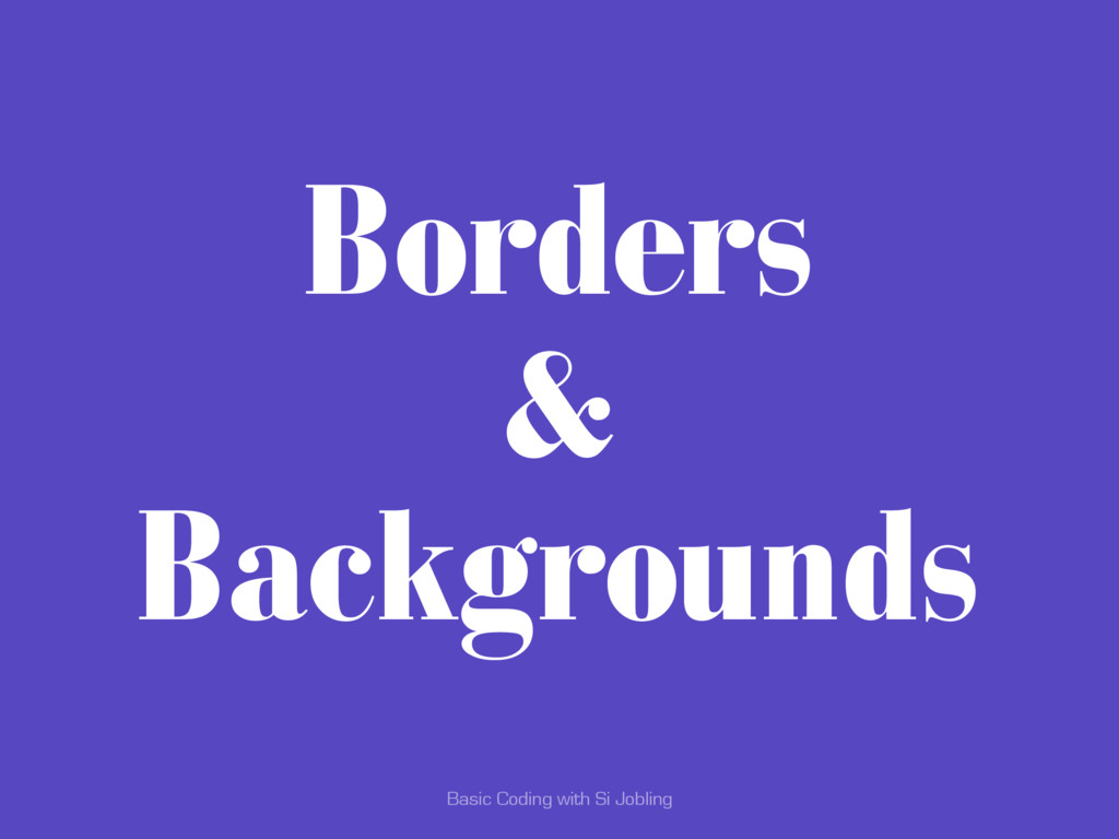 Basic Coding with Si Jobling Borders & Backgrou...