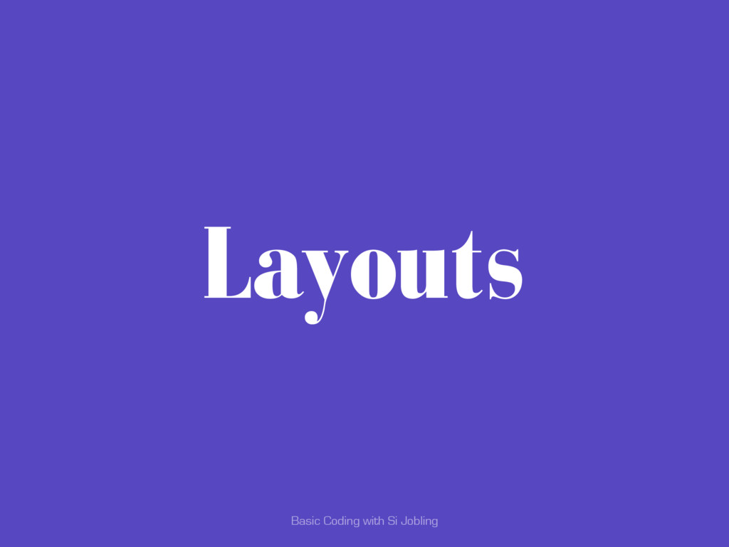 Basic Coding with Si Jobling Layouts
