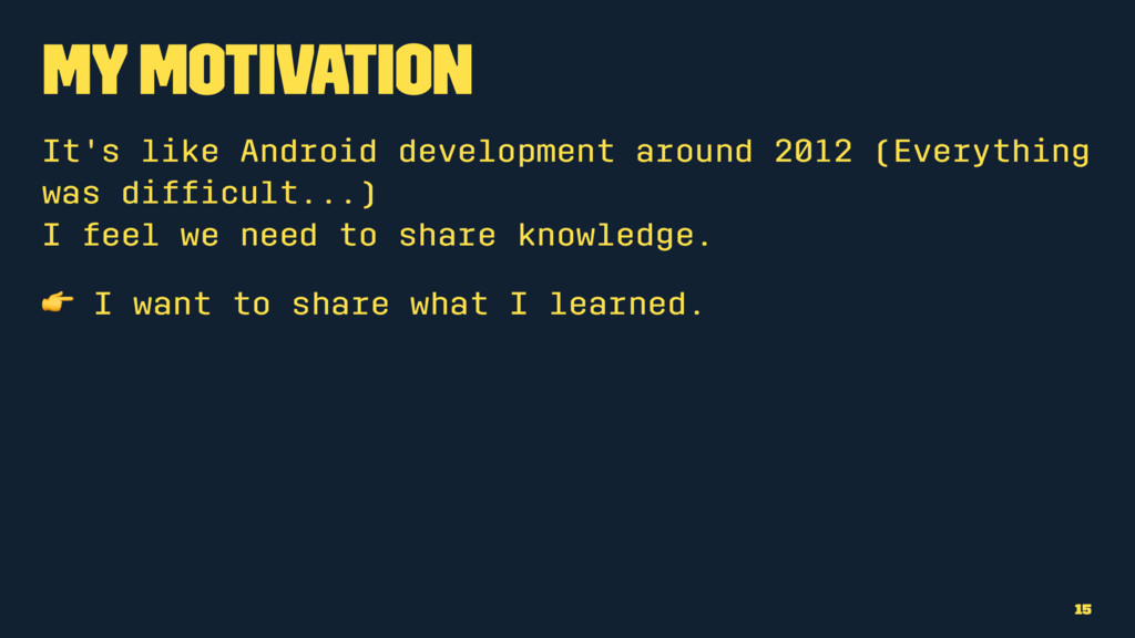 My Motivation It's like Android development aro...