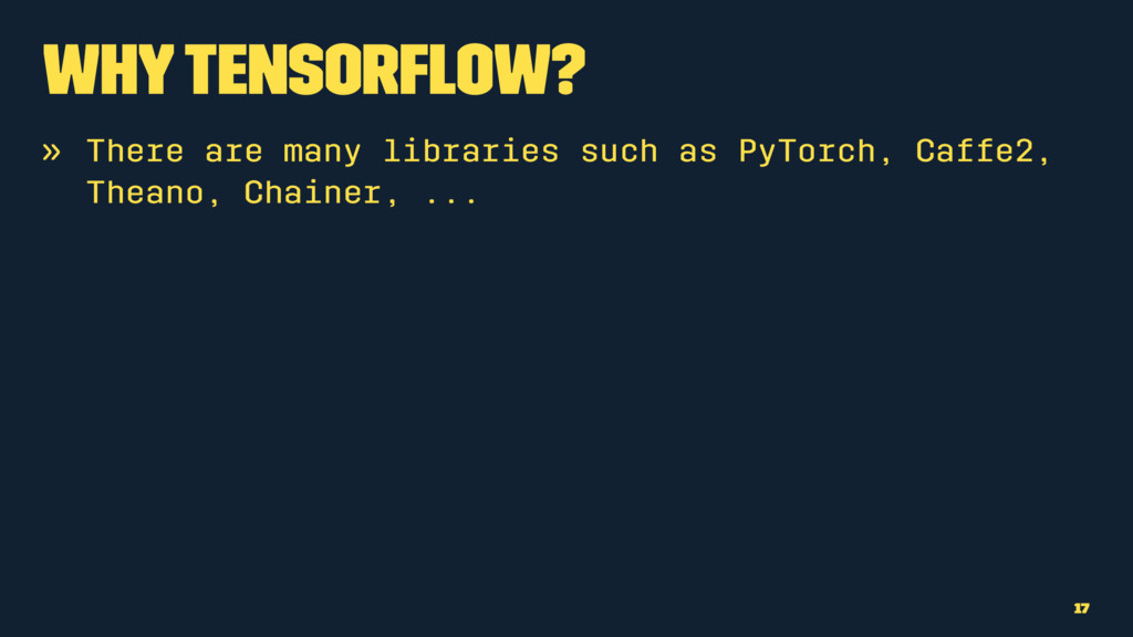 Why TensorFlow? » There are many libraries such...