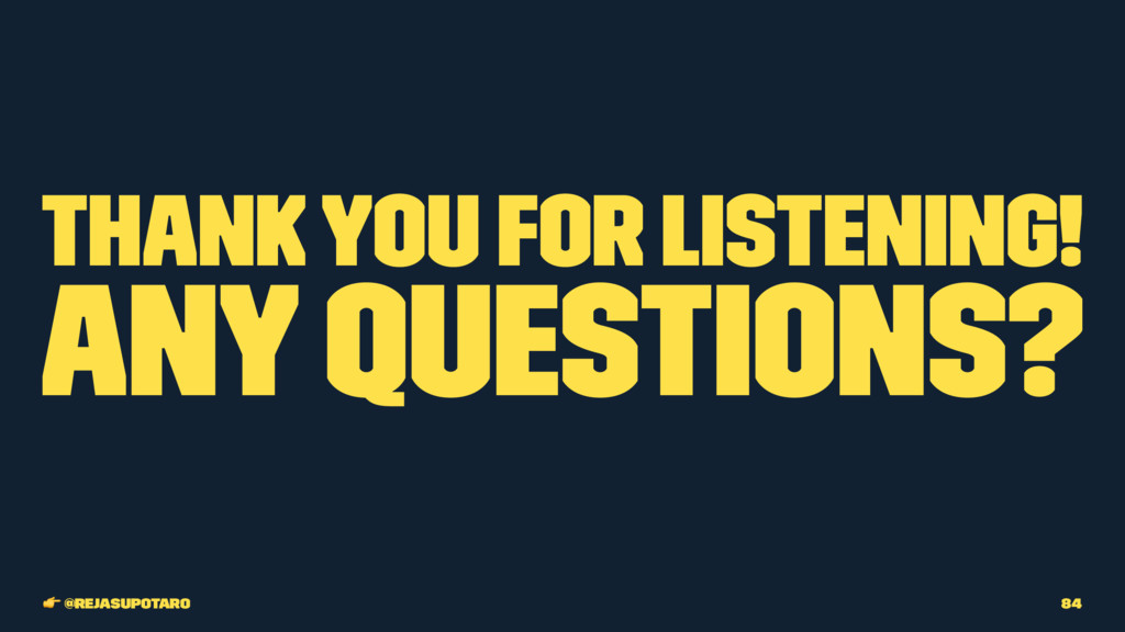 Thank you for listening! Any questions? ! @reja...