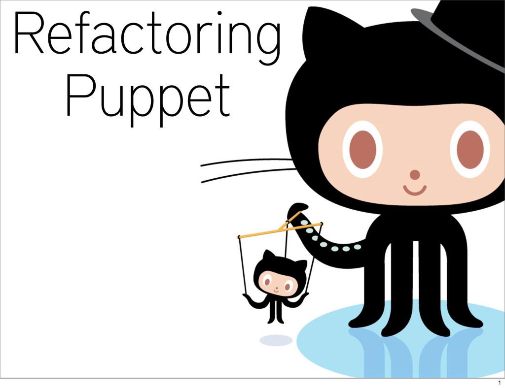 Refactoring Puppet 1