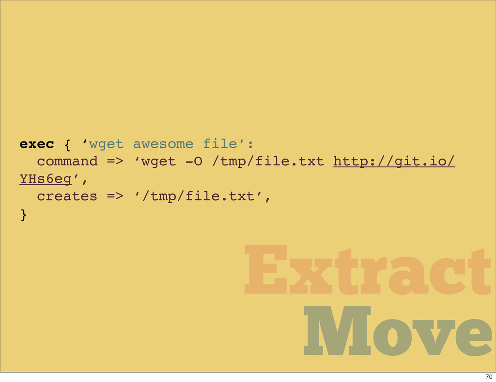 Move Move Extract exec { 'wget awesome file': c...