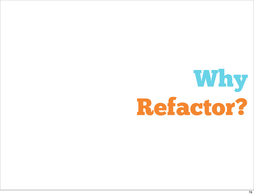 Why Refactor? 78