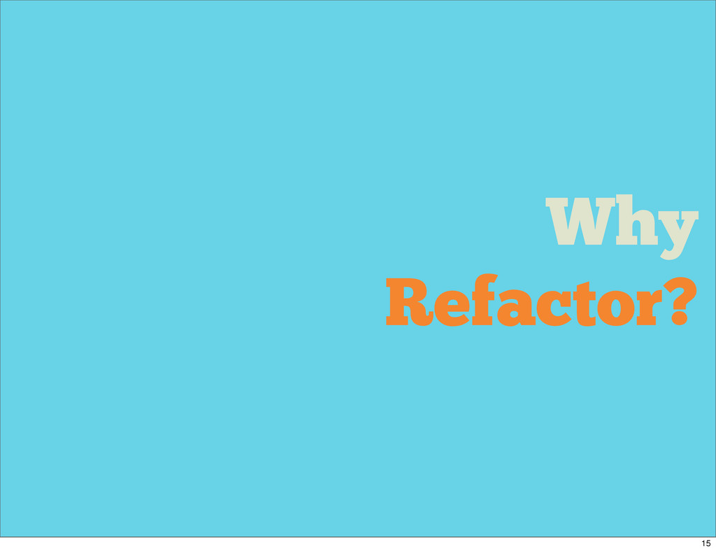 Why Refactor? 15