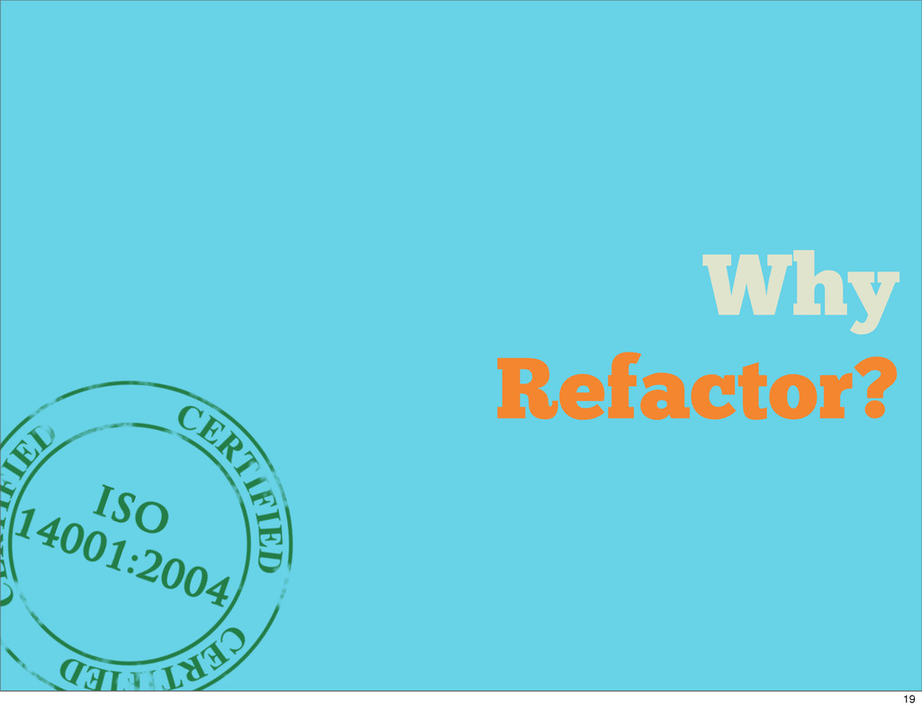 Why Refactor? 19