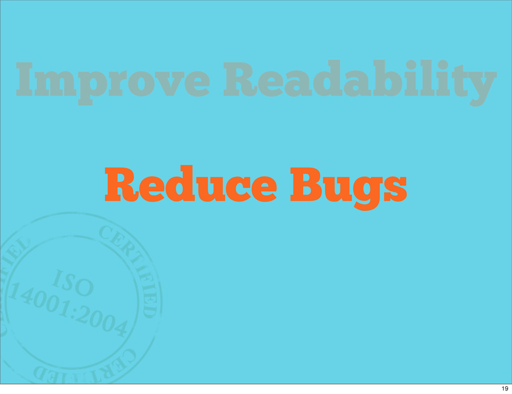 Why Refactor? Improve Readability Reduce Bugs 19