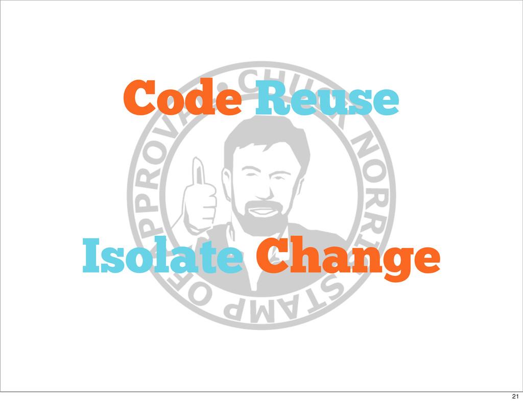 Code Reuse Isolate Change 21