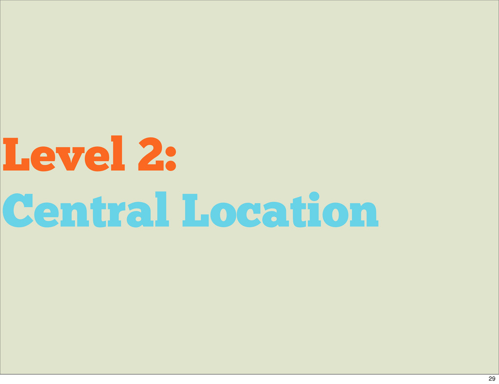 Level 2: Central Location 29