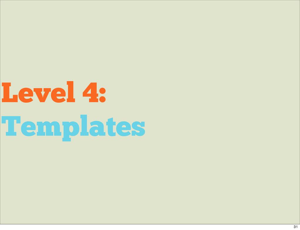Level 4: Templates 31
