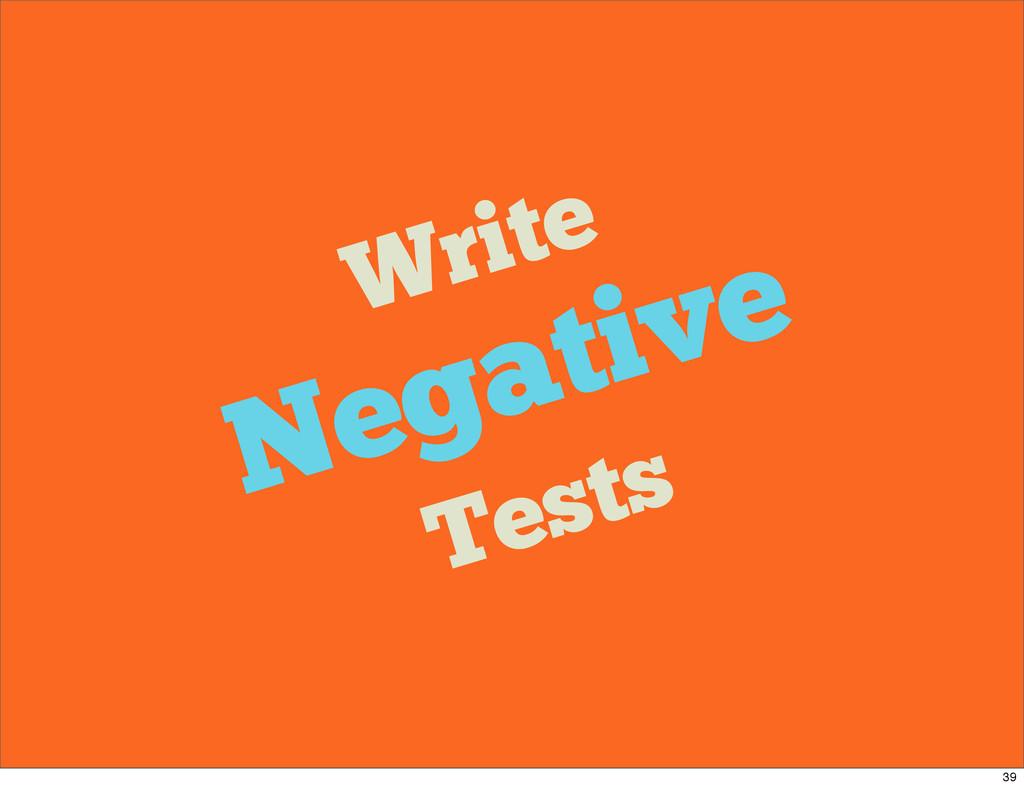 Write Negative Tests 39