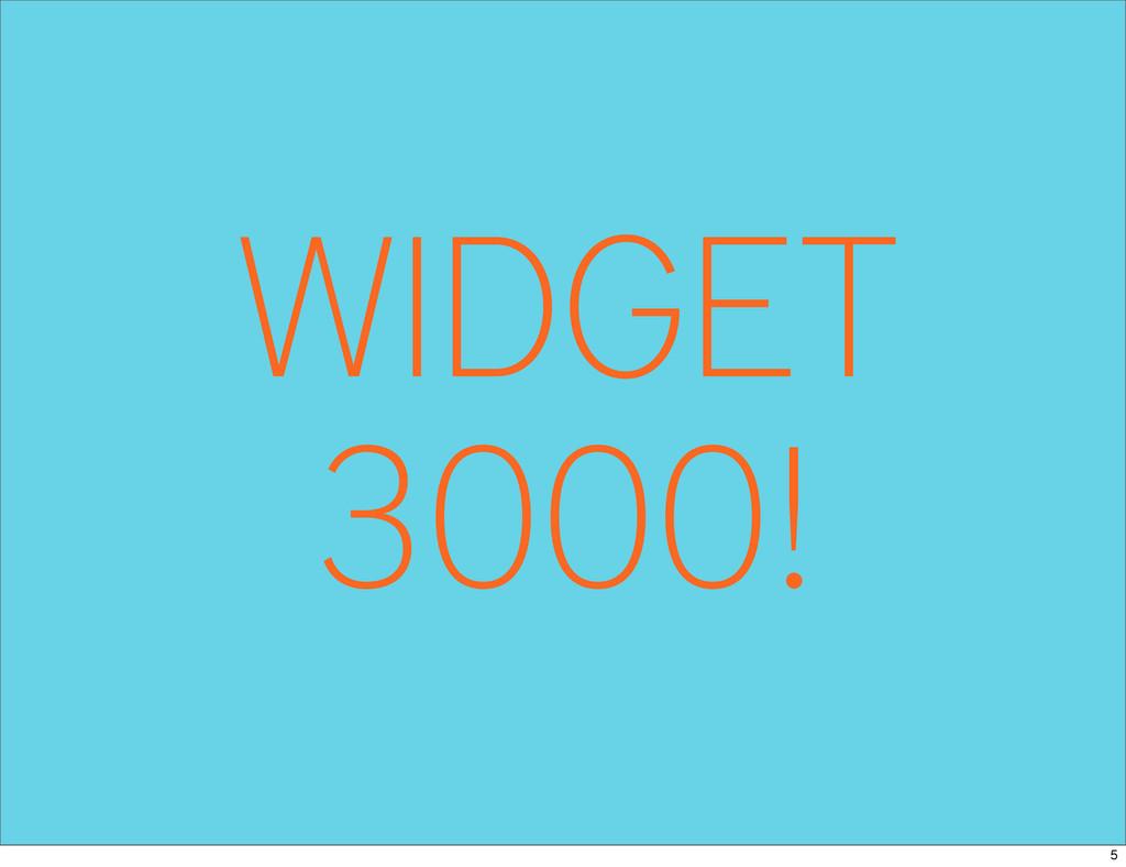 WIDGET 3000! 5