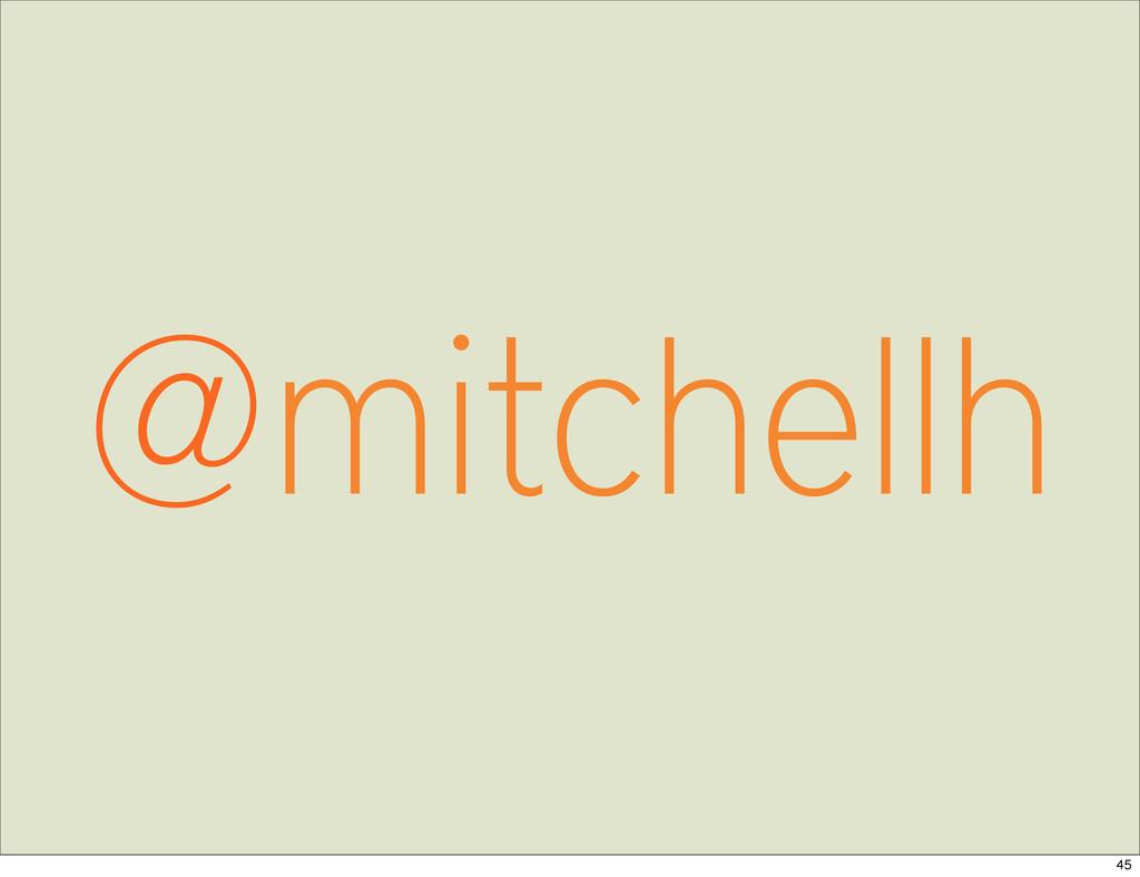 @mitchellh 45
