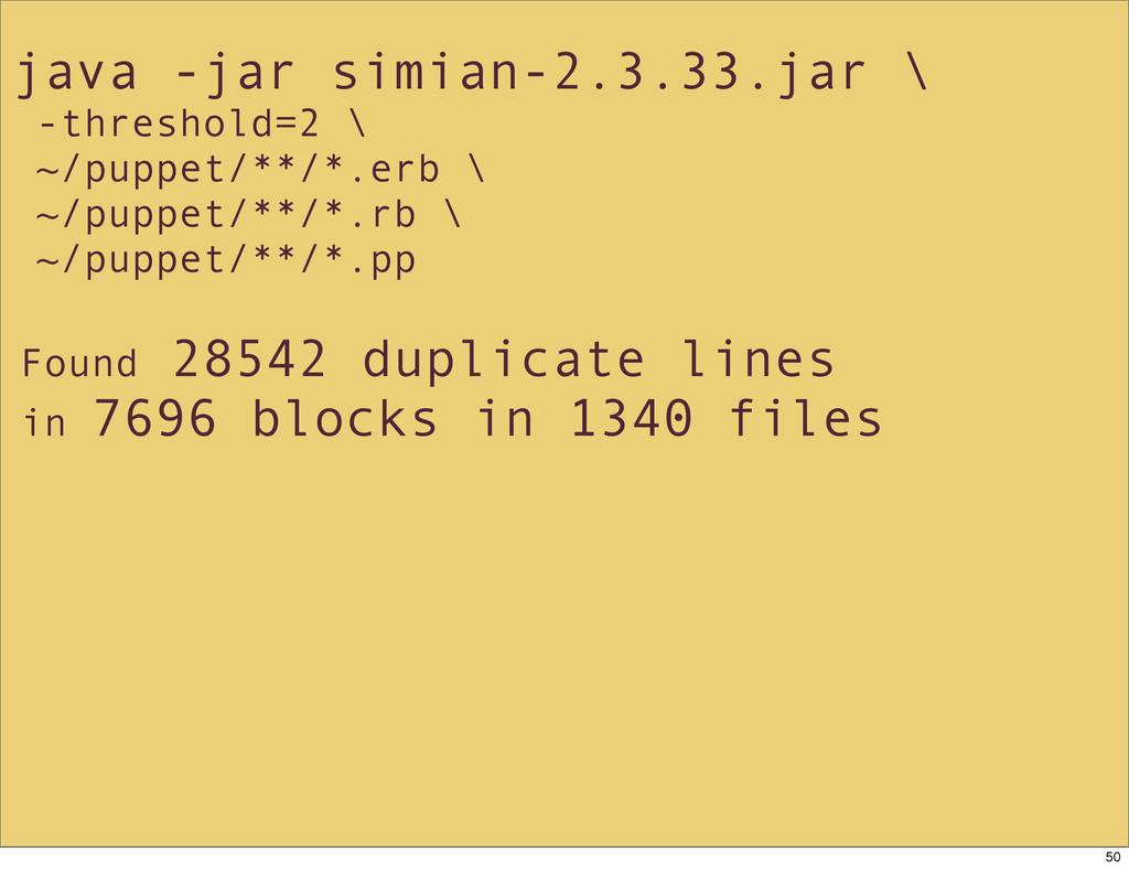 java -jar simian-2.3.33.jar \ -threshold=2 \ ~/...