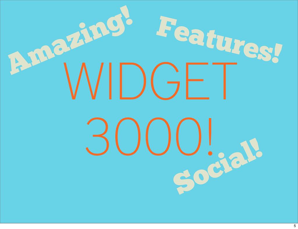 WIDGET 3000! Features! Social! Amazing! 5