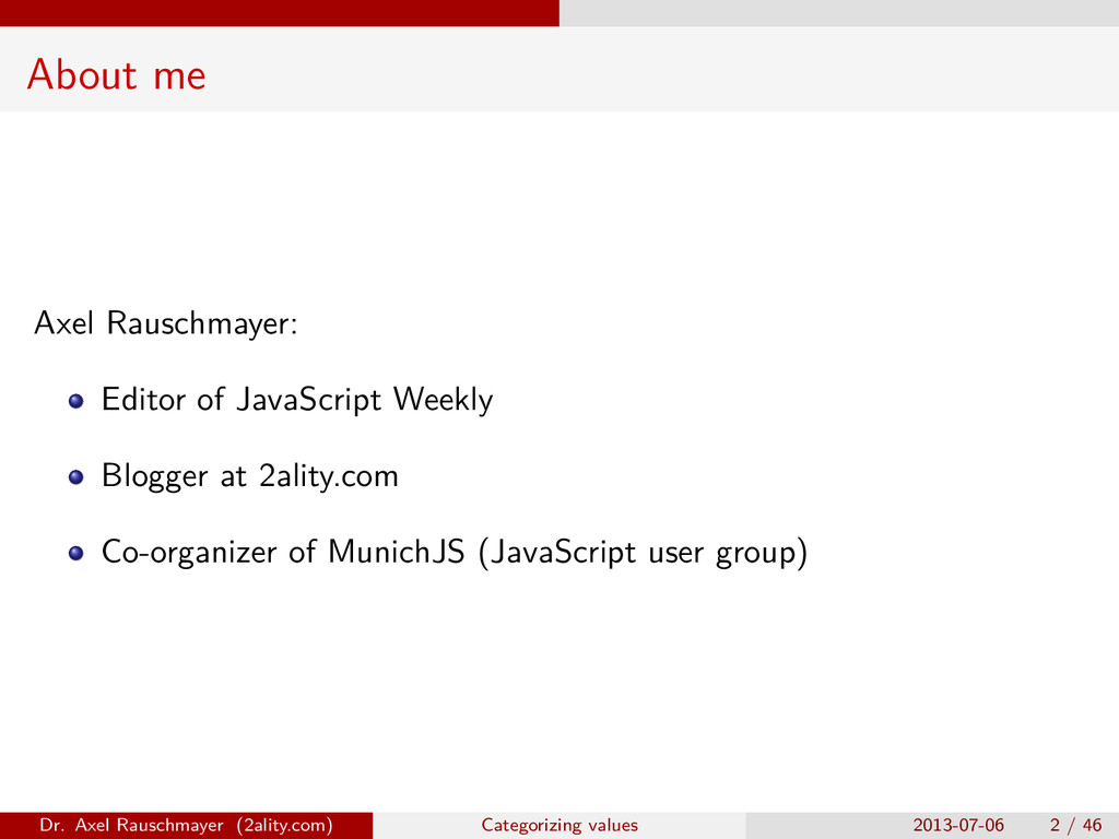 About me Axel Rauschmayer: Editor of JavaScript...