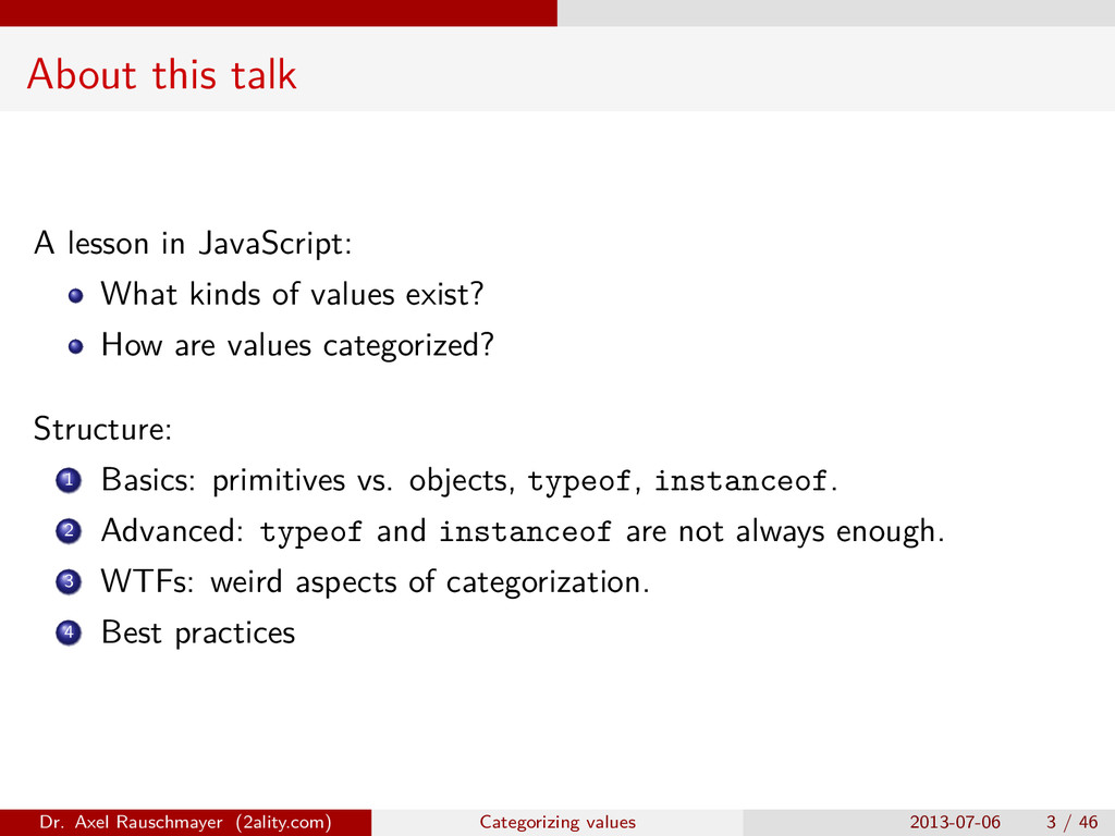 About this talk A lesson in JavaScript: What ki...