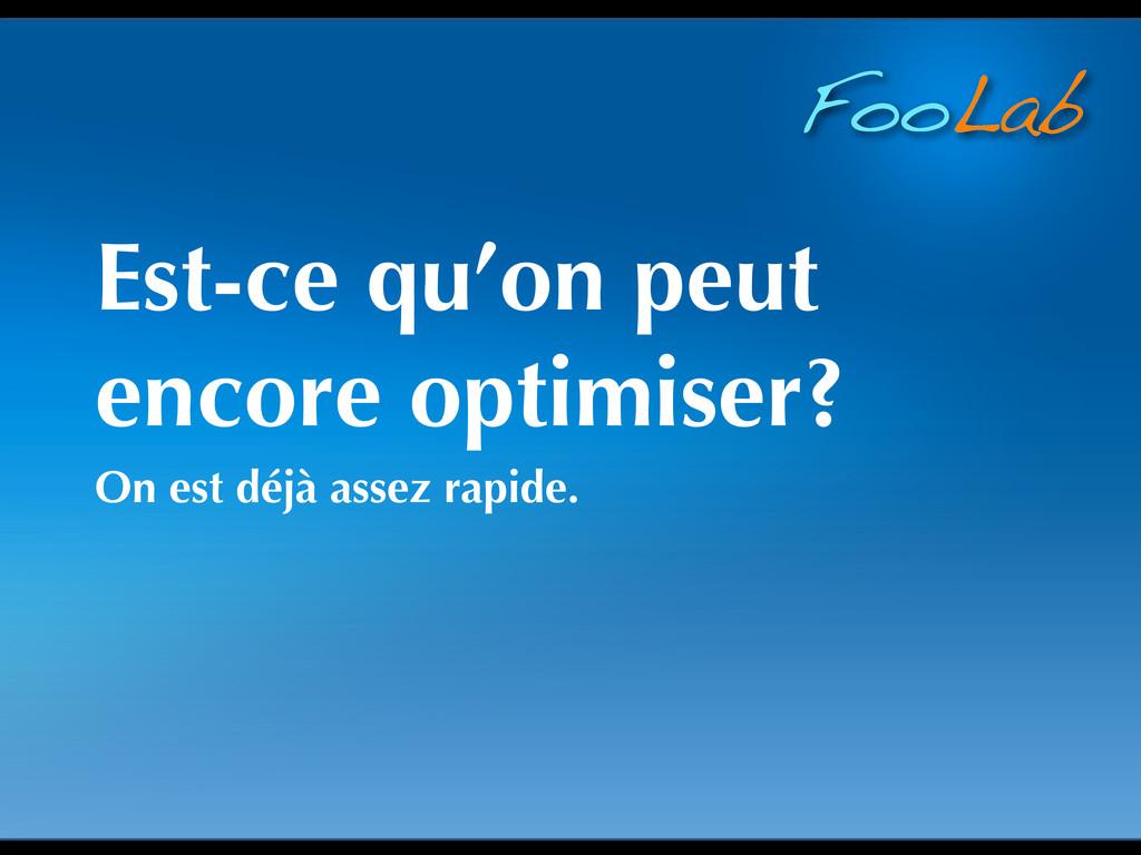 FooLab Est-ce qu'on peut encore optimiser? On e...