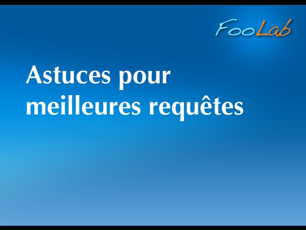 FooLab Astuces pour meilleures requêtes