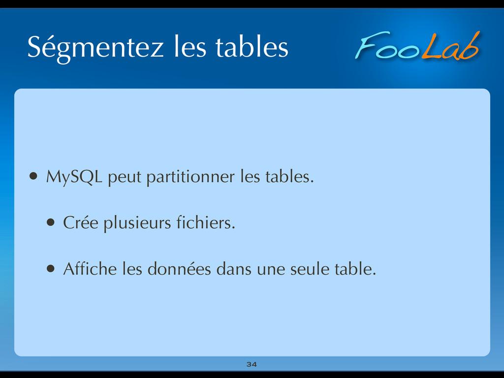 FooLab Ségmentez les tables 34 • MySQL peut par...