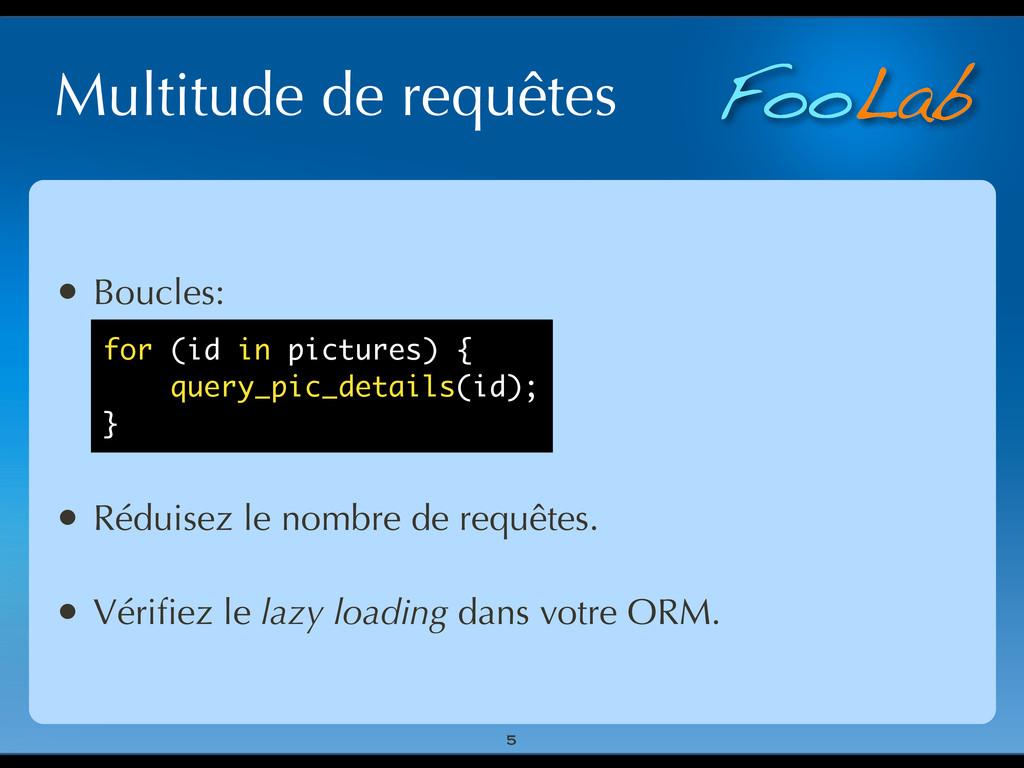 FooLab Multitude de requêtes • Boucles: • Rédui...