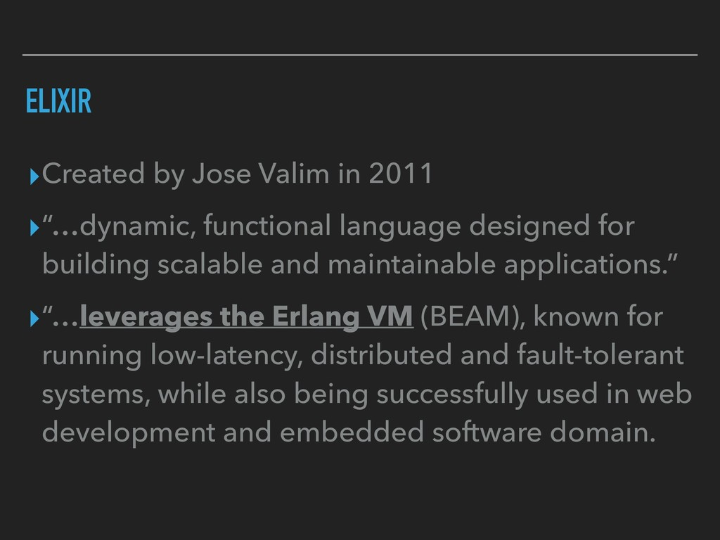 "ELIXIR ▸Created by Jose Valim in 2011 ▸""…dynami..."