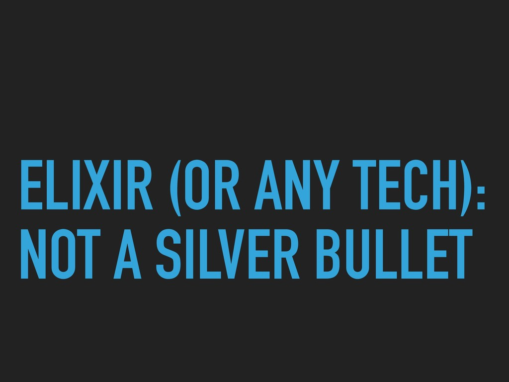 ELIXIR (OR ANY TECH): NOT A SILVER BULLET