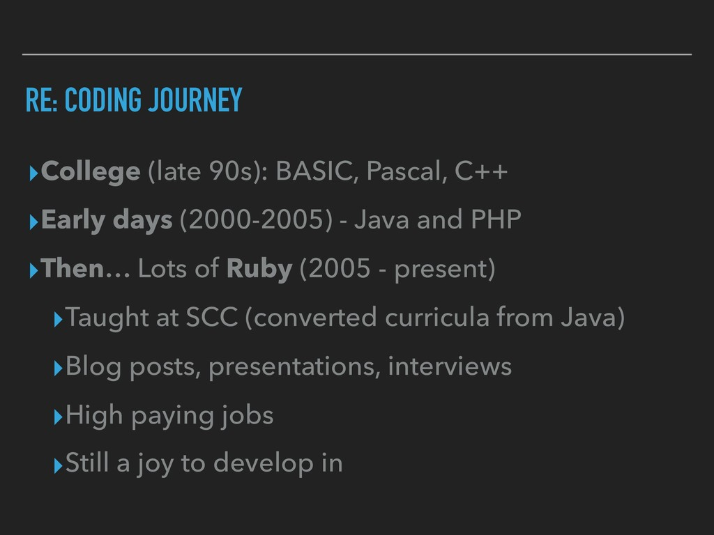 RE: CODING JOURNEY ▸College (late 90s): BASIC, ...