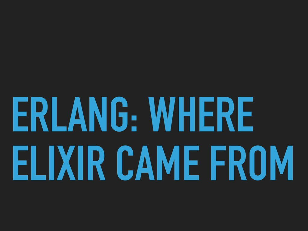 ERLANG: WHERE ELIXIR CAME FROM