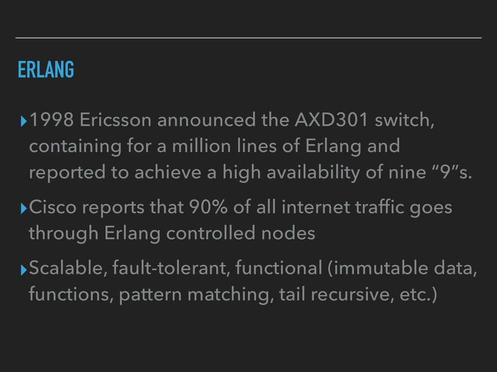 ERLANG ▸1998 Ericsson announced the AXD301 swit...