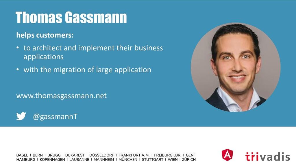 Thomas Gassmann helps customers: • to architect...