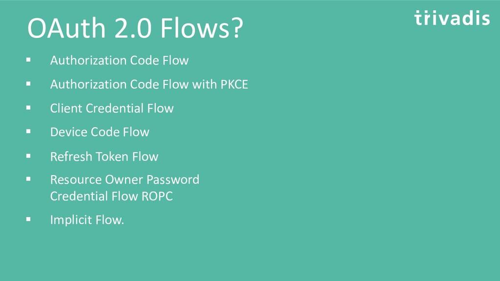 OAuth 2.0 Flows? ▪ Client Credential Flow ▪ Aut...