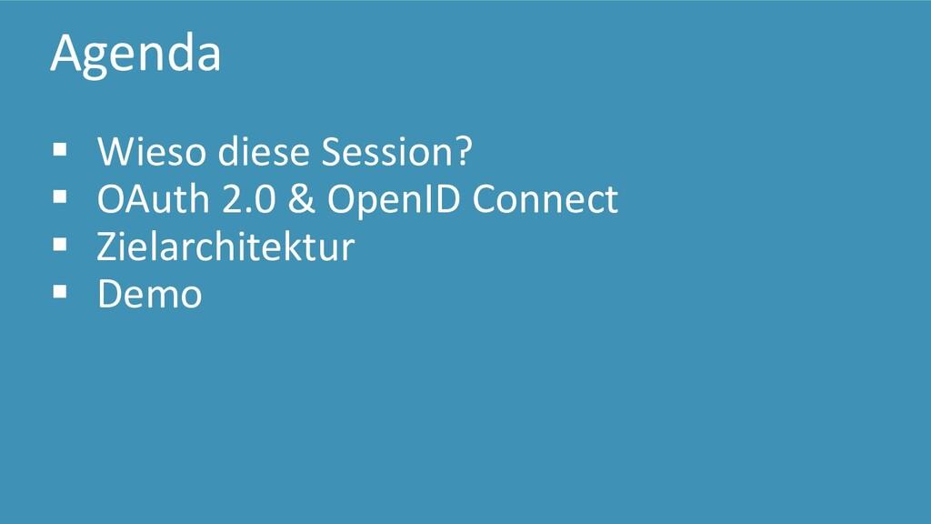 Agenda ▪ Wieso diese Session? ▪ OAuth 2.0 & Ope...