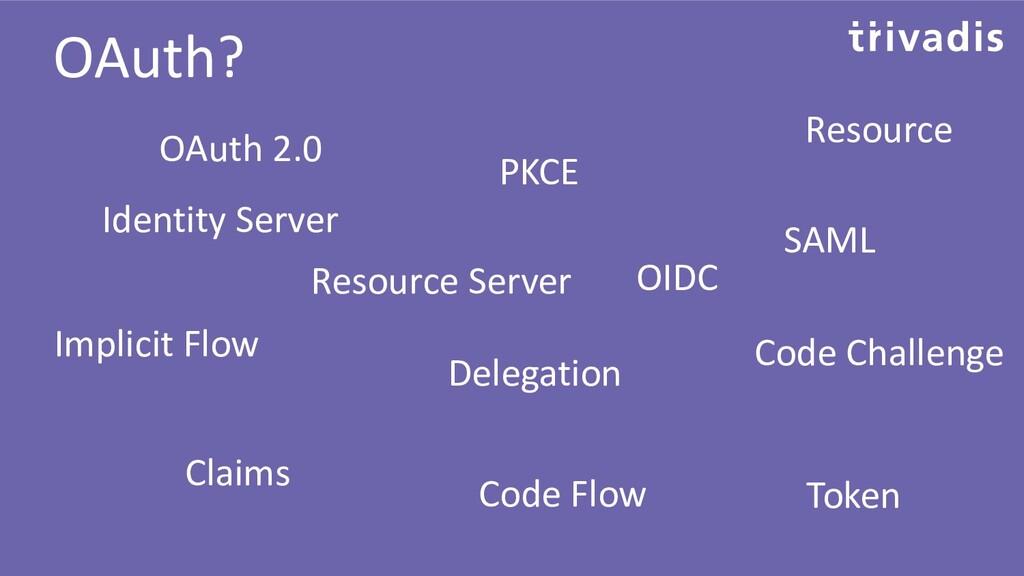 OAuth? OAuth 2.0 OIDC Resource Server Token SAM...
