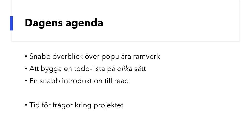 Dagens agenda • Snabb överblick över populära r...
