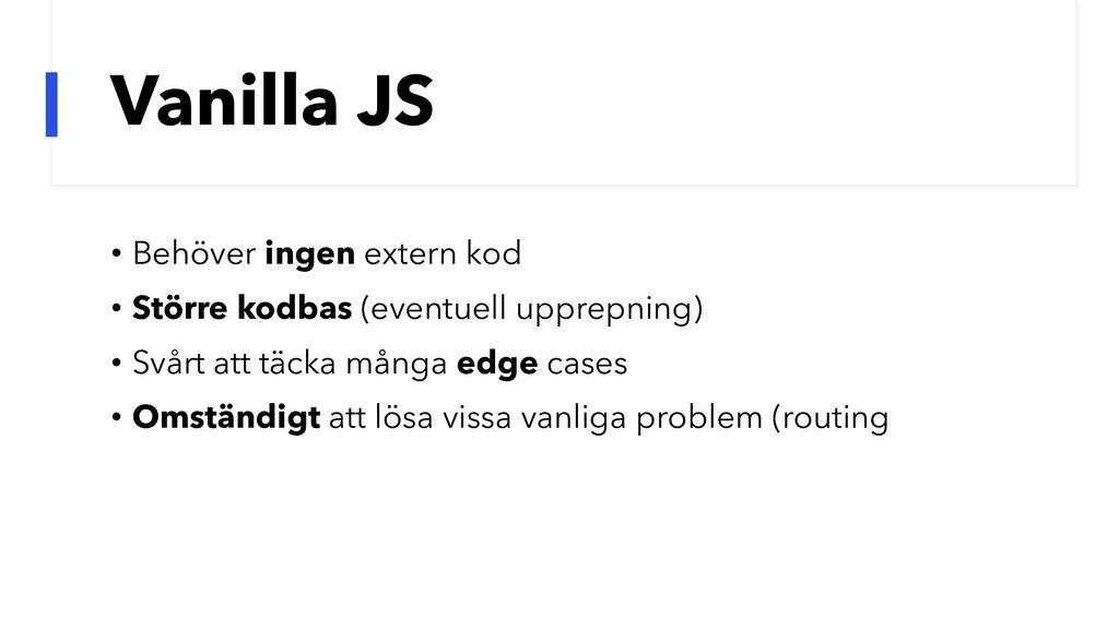 Vanilla JS • Behöver ingen extern kod • Större ...