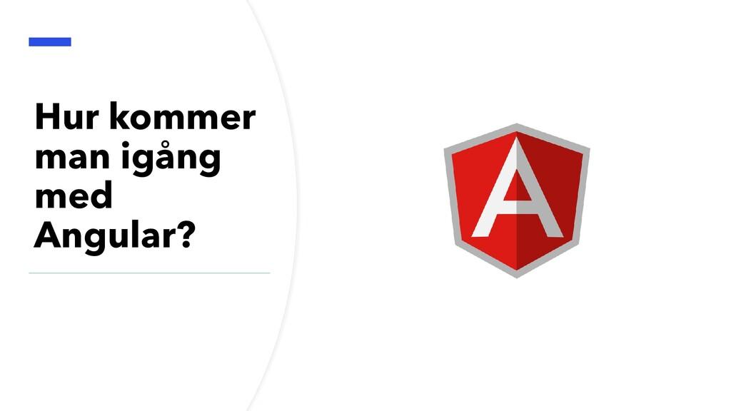 Hur kommer man igång med Angular?