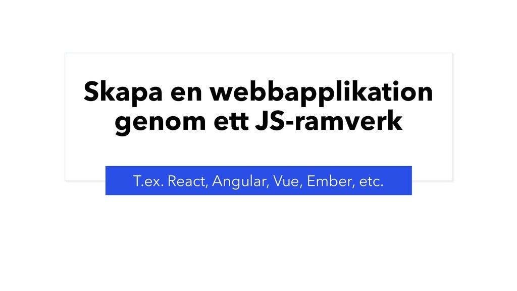 Skapa en webbapplikation genom ett JS-ramverk T...