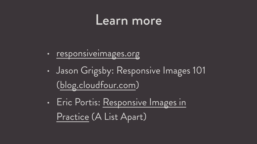 Learn more • responsiveimages.org • Jason Grigs...