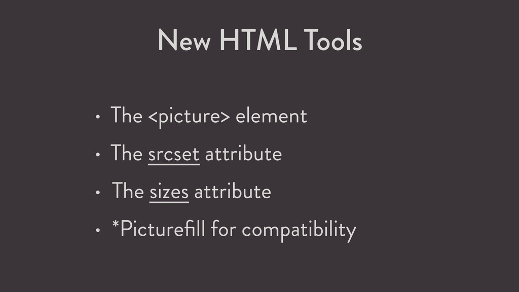 New HTML Tools • The <picture> element • The sr...
