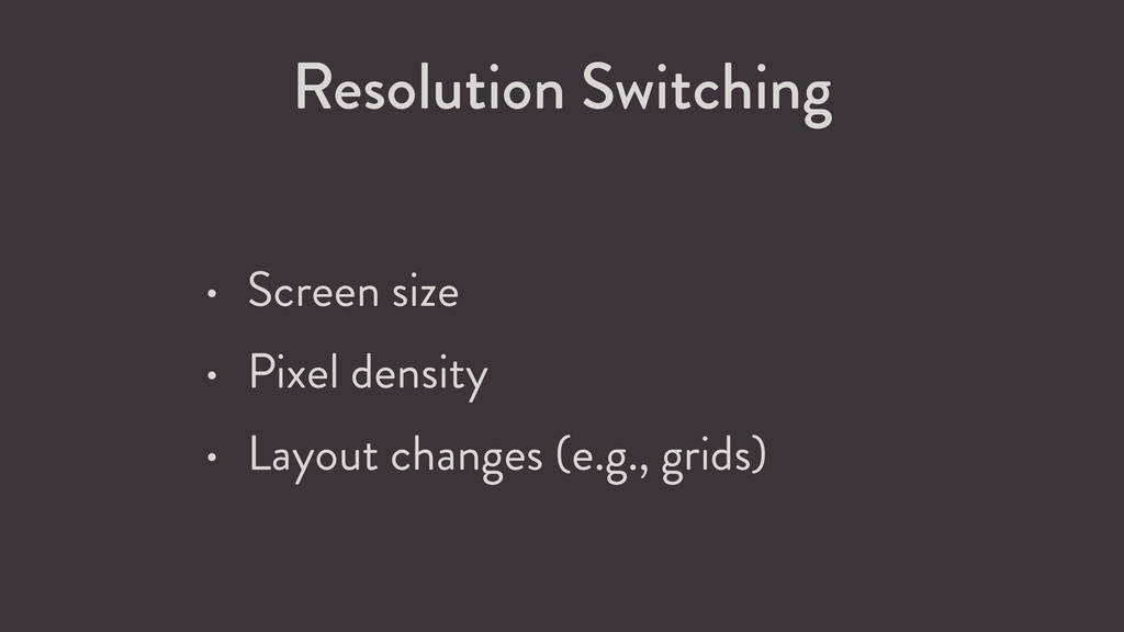 Resolution Switching • Screen size • Pixel dens...