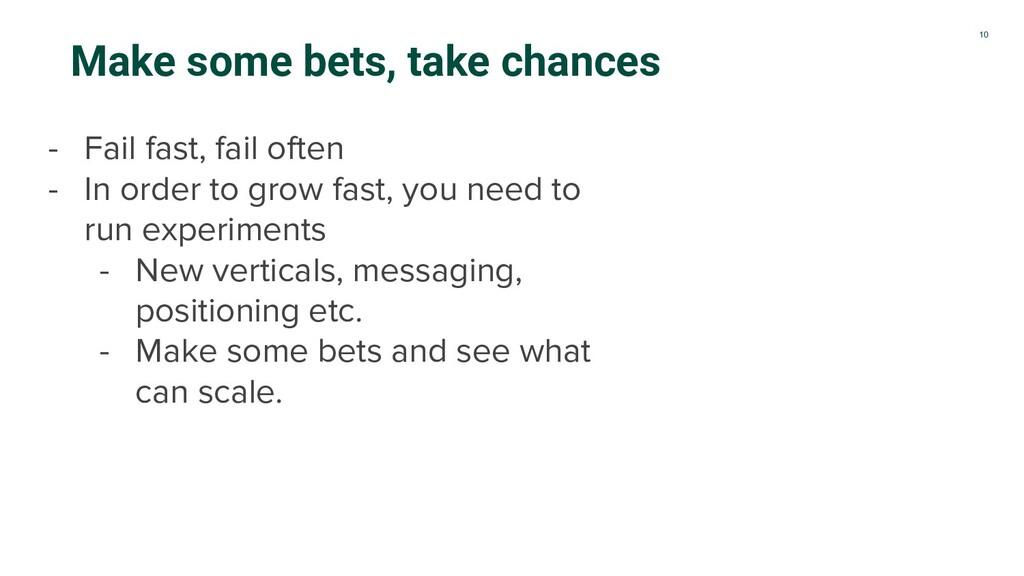 10 Make some bets, take chances - Fail fast, fa...