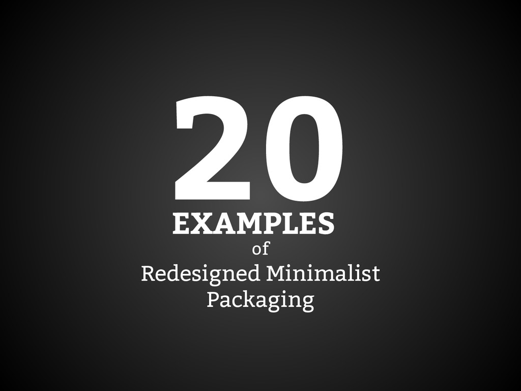 of Redesigned Minimalist Packaging 20 EXAMPLES